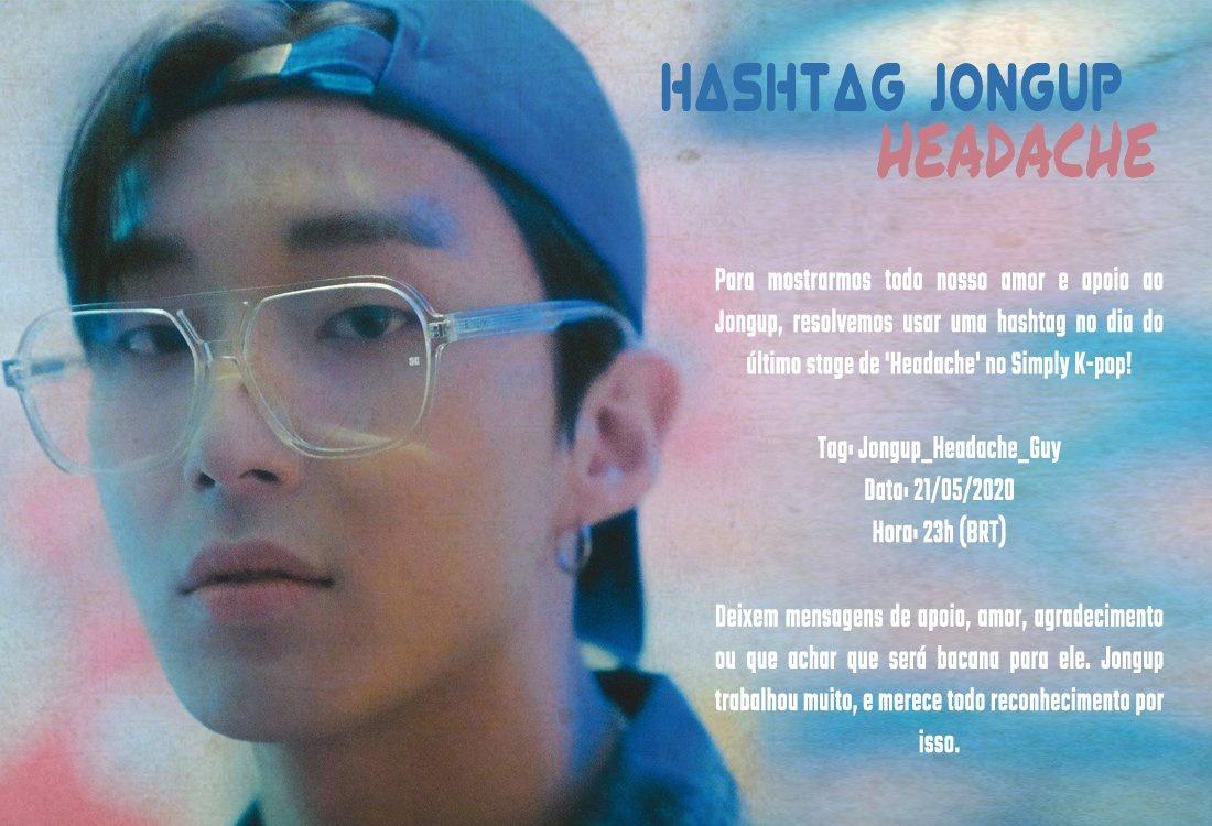 [RT] Como tínhamos falado, vamos levantar uma hashtag para demonstrar todo nosso amor, apoio e agradecer pelo trabalho incrível que ele fez no seu solo. Tag : /Jongup_Headache_Guy 🗓️: 21/05/2020 ⏰: 23H (BRT)