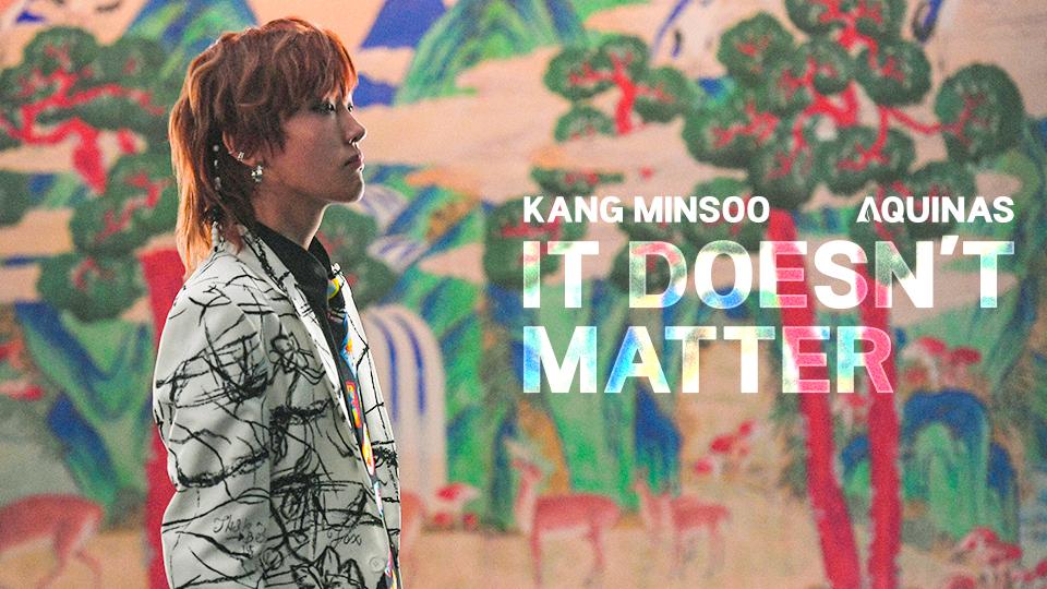 KANG MINSOO (AQUINAS) [IT DOESN'T MATTER] Comeback Support Project