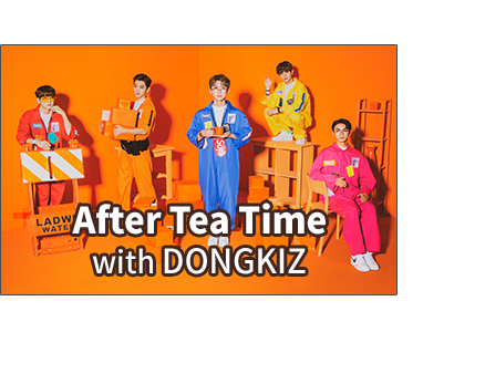 After Tea Time with DONGKIZ