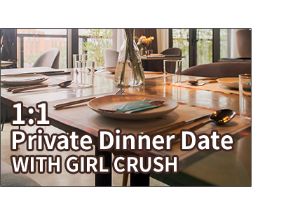 1:1 Private Dinner Date with Girl Grush